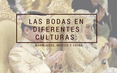 Las bodas en diferentes culturas: Marruecos, México y China