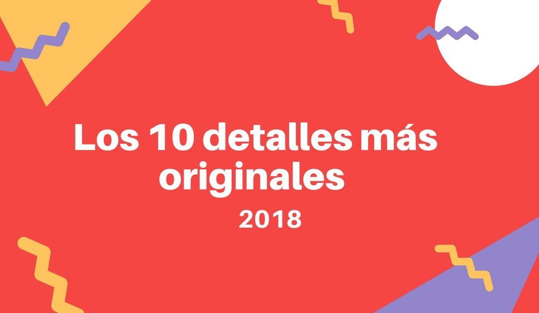 Los 10 detalles más originales para este 2018